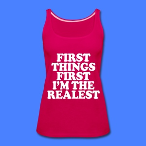 First Things First I'm The Realest Tanks - Women's Premium Tank Top