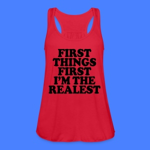 First Things First I'm The Realest Tanks - Women's Flowy Tank Top by Bella