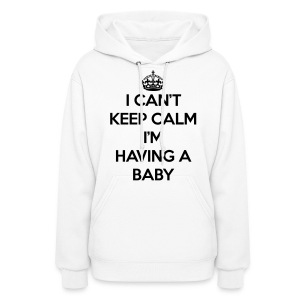 Keep Calm Having Baby Hoodies - Women's Hoodie