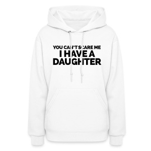 I Have A Daughter  Hoodies - Women's Hoodie