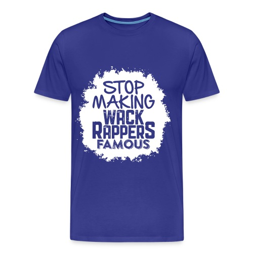 Stop Making Wack Rappers Famous - Men's Premium T-Shirt