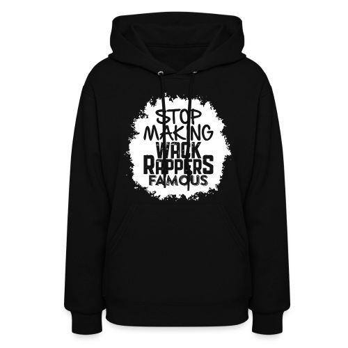 Stop Making Wack Rappers Famous - Women's Hoodie