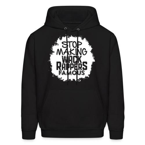 Stop Making Wack Rappers Famous - Men's Hoodie