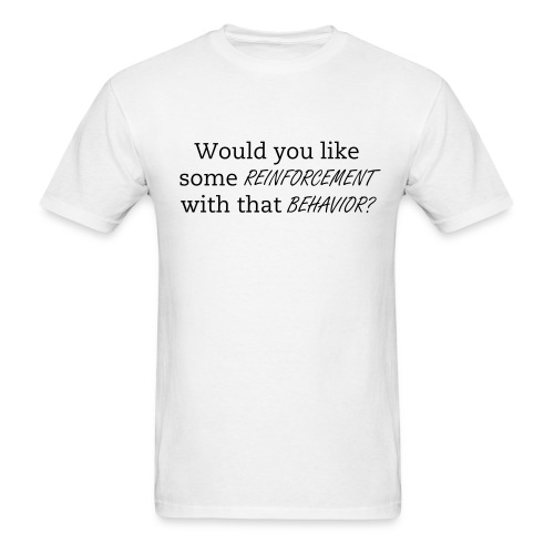 Would you like some reinforcement with that behavior? T-shirt - Men's T-Shirt