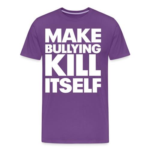 Make Bullying Kill Itself Men's T-Shirt - Men's Premium T-Shirt