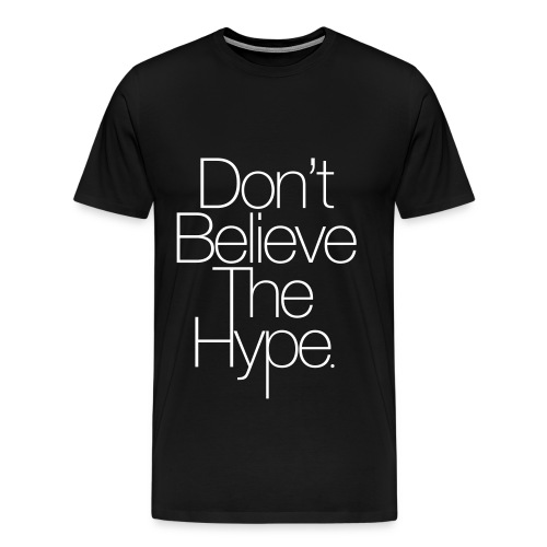 Don't Believe The Hype - Men's Premium T-Shirt