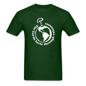 The Earth Farts Through Volcanoes Geology Shirt - Men's T-Shirt