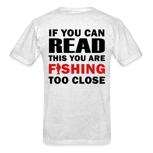If you can READ this you are FISHING too close Shirt - Men's T-Shirt