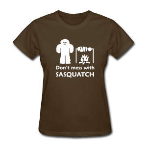Don't Mess with Sasquatch Shirt - Women's T-Shirt