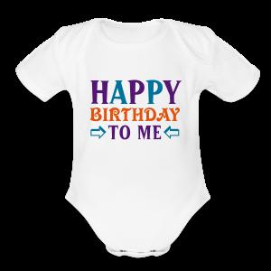 Happy Birthday to Me Shirt - Short Sleeve Baby Bodysuit
