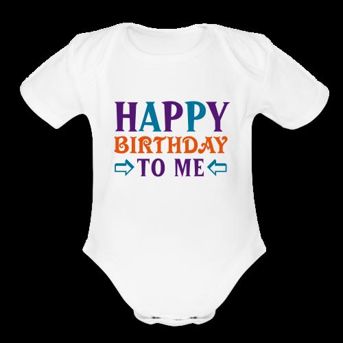 Happy Birthday to Me Shirt - Organic Short Sleeve Baby Bodysuit