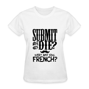 Submit or Die - Women's T-Shirt