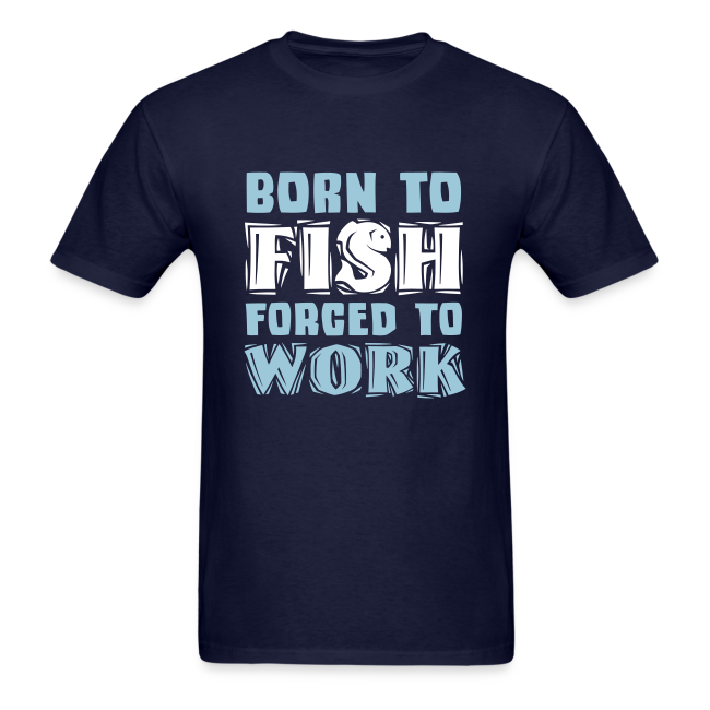 Born to Fish, Forced to Work Shirt