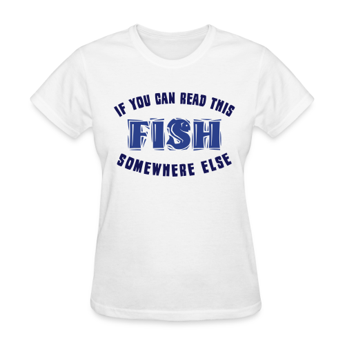 If you can READ this FISH Somewhere Else  Shirt - Women's T-Shirt