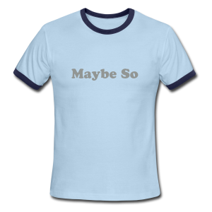 Maybe So/Maybe Not (Velvety) - Men's Ringer T-Shirt