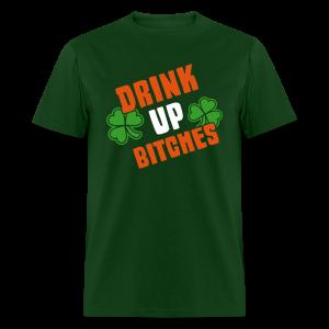 Drink Up Bitches Shirt - Men's T-Shirt