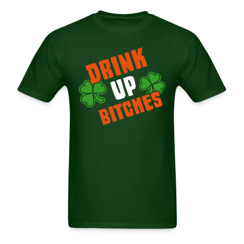 Drink Up Bitches Shirt - Men's T-Shirt