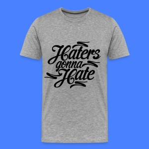 Haters Gonna Hate T-Shirts - Men's Premium T-Shirt