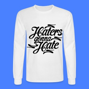 Haters Gonna Hate Long Sleeve Shirts - Men's Long Sleeve T-Shirt
