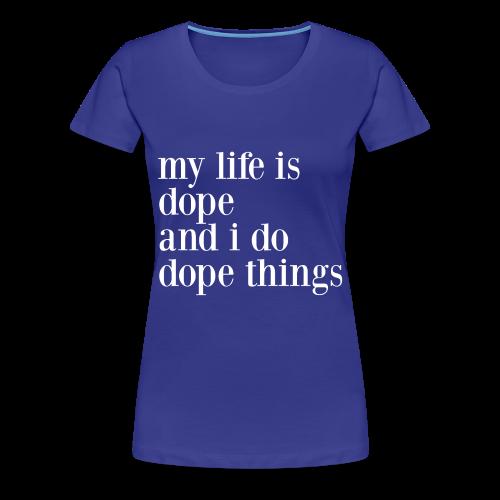 Dopeness Personified - Women's Premium T-Shirt