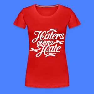 Haters Gonna Hate Women's T-Shirts - Women's Premium T-Shirt