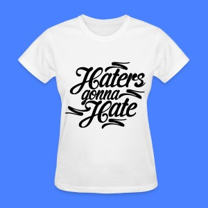 Haters Gonna Hate Women's T-Shirts - Women's T-Shirt