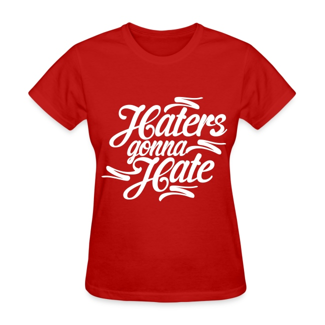 391170 Haters Gonna Hate Womens T Shirts Womens T Shirt