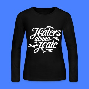 Haters Gonna Hate Long Sleeve Shirts - Women's Long Sleeve Jersey T-Shirt