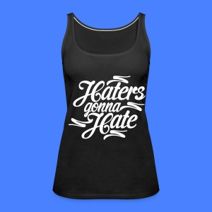 Haters Gonna Hate Tanks - Women's Premium Tank Top