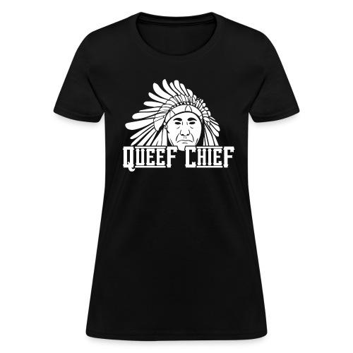 Queef Chief | Women's - Women's T-Shirt