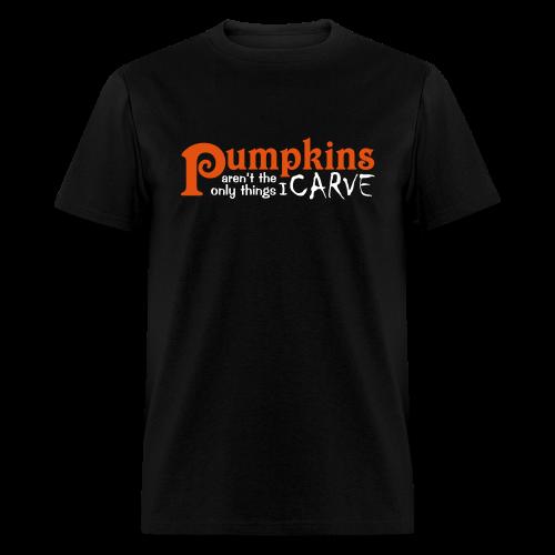 Pumpkins Aren't the Only Things I Carve Halloween Shirt - Men's T-Shirt