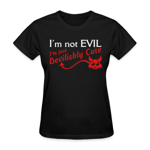 I'm Not Evil I'm just Devilishly Cute Shirt - Women's T-Shirt
