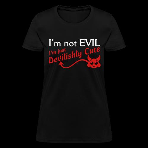 I'm Not Evil I'm just Devilishly Cute Shirt - Women's T-Shirt
