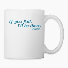 If you fall, I'll be there -floor- Bottles & Mugs