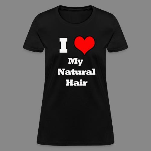 I Love My Natural Hair - Women's T-Shirt