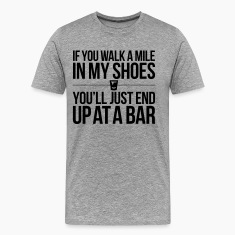 IF YOU WALK A MILE IN MY SHOES T-Shirts
