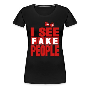 I see fake people - Women's Premium T-Shirt