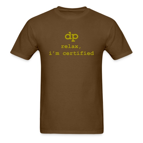 DP: Relax, I'm certified. (print on front, no logo) - Men's T-Shirt