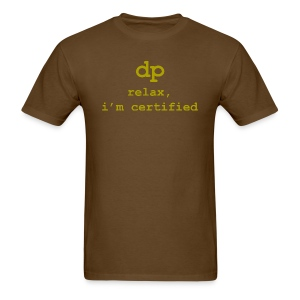 DP: Relax, I'm certified. -- Print on front only - Men's T-Shirt