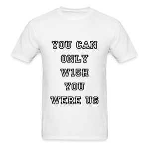 You Can Only W15h T-Shirt (Black Writing) - Men's T-Shirt