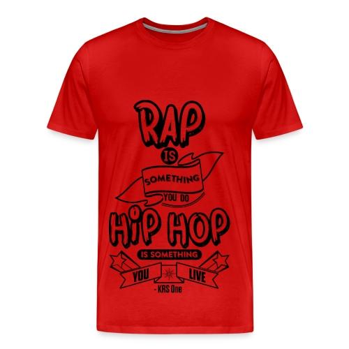 Hip Hop Is Something You Live - Men's Premium T-Shirt