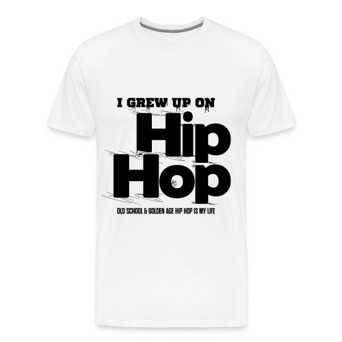 I Grew Up On Hip Hop - Men's Premium T-Shirt