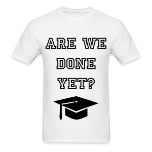 Are We Done Yet? T-Shirt (Black Writing) - Men's T-Shirt