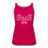 Tanks ~ Women's Premium Tank Top ~ Bride To Be, Drink for Me Bachelorette Party Shirt