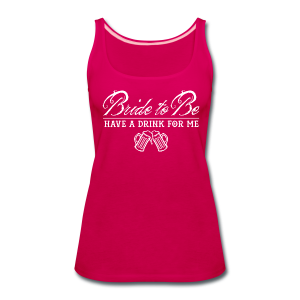 Bride To Be, Drink for Me Bachelorette Party Shirt - Women's Premium Tank Top