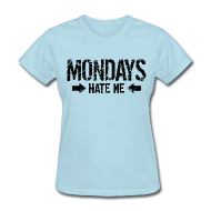 T-Shirts ~ Women's T-Shirt ~ Mondays Hate Me Shirt