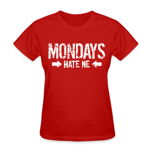 Mondays Hate Me Shirt  - Women's T-Shirt