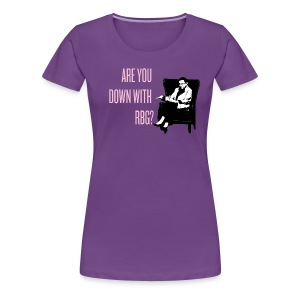 Are You Down With RBG? (Women's T) - Women's Premium T-Shirt