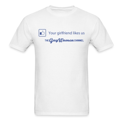 Your GF Likes Us - Men's T-Shirt