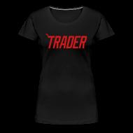 T-Shirts ~ Women's Premium T-Shirt ~ #TRADER - LADIES